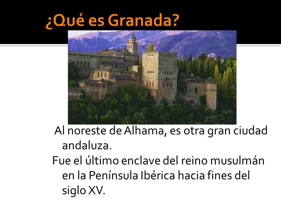 Al noreste de Alhama, es otra gran ciudad andaluza. Fue el último enclave del reino musulmán en la Península Ibérica hacia fines del siglo XV.