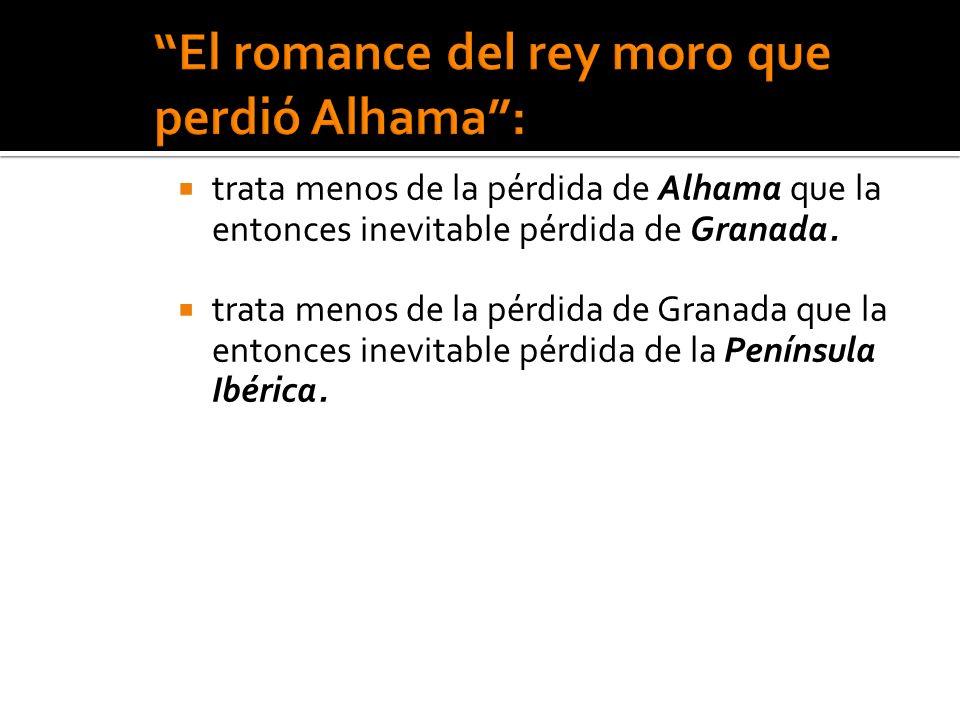 trata menos de la pérdida de Alhama que la entonces inevitable pérdida de Granada. trata menos de la pérdida de Granada que la entonces inevitable pér