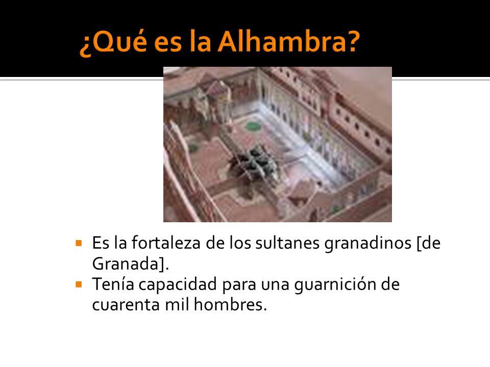 Es la fortaleza de los sultanes granadinos [de Granada]. Tenía capacidad para una guarnición de cuarenta mil hombres.