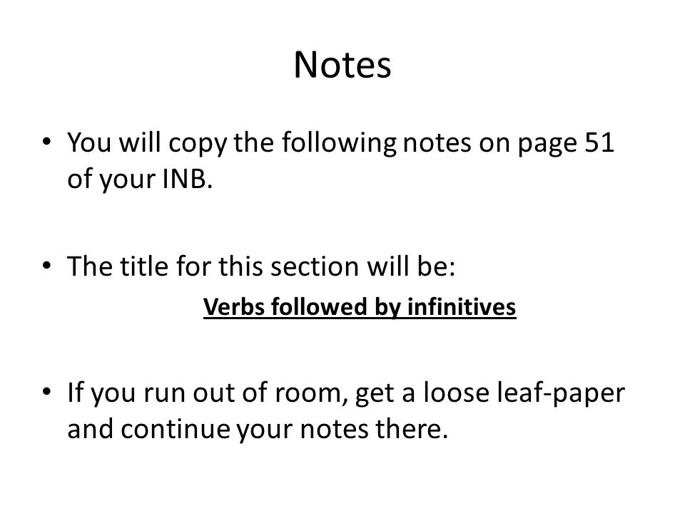 Notes You will copy the following notes on page 51 of your INB. The title for this section will be: Verbs followed by infinitives If you run out of ro