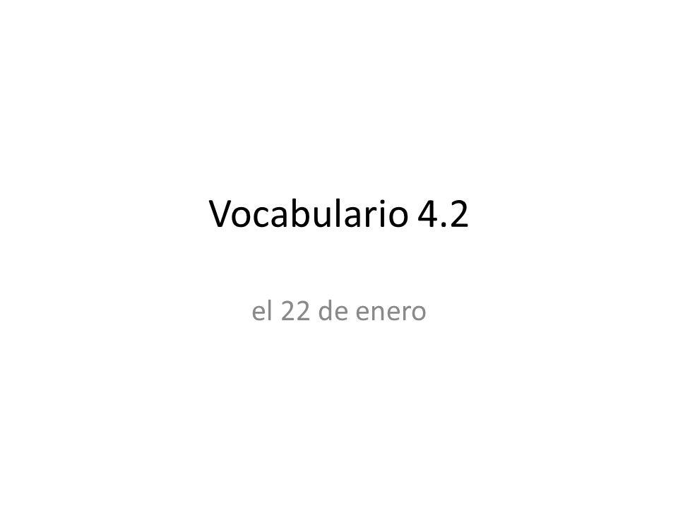 Vocabulario 4.2 el 22 de enero
