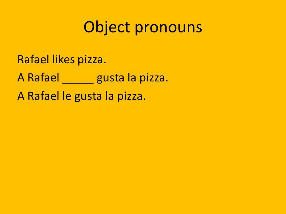 Object pronouns Rafael likes pizza. A Rafael _____ gusta la pizza. A Rafael le gusta la pizza.