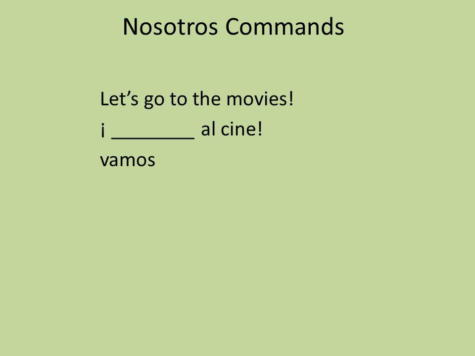 Nosotros Commands Lets go to the movies! ¡ ________ al cine! vamos