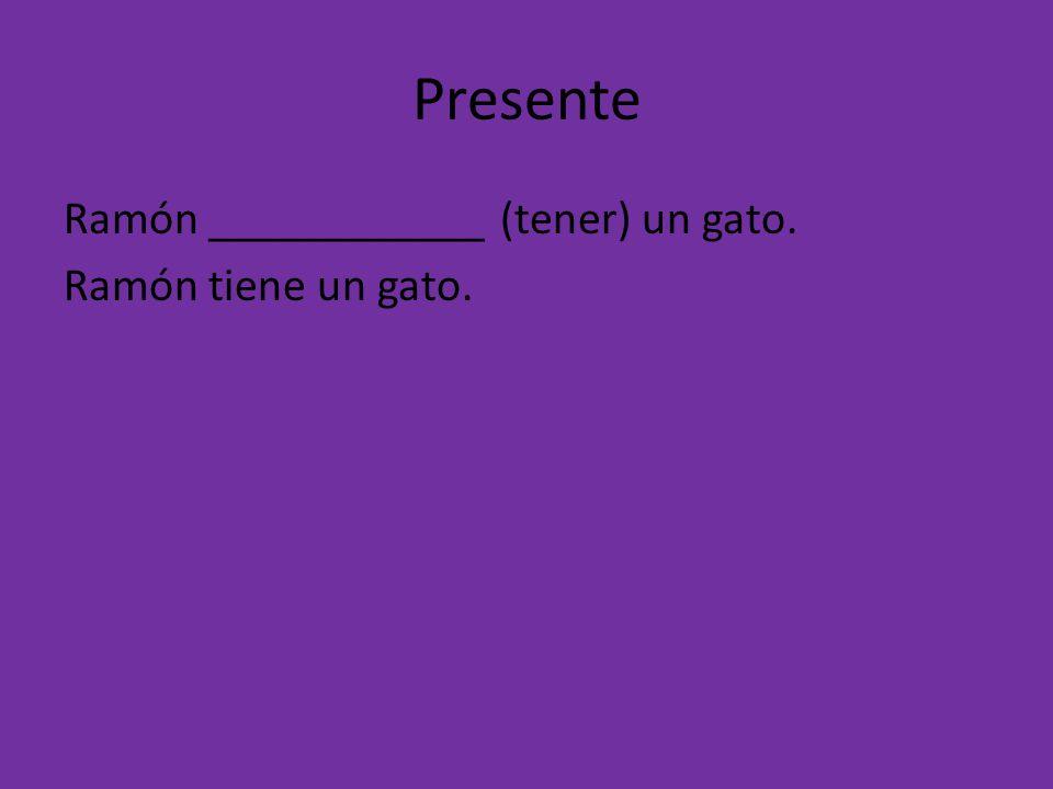 Presente Ramón ____________ (tener) un gato. Ramón tiene un gato.