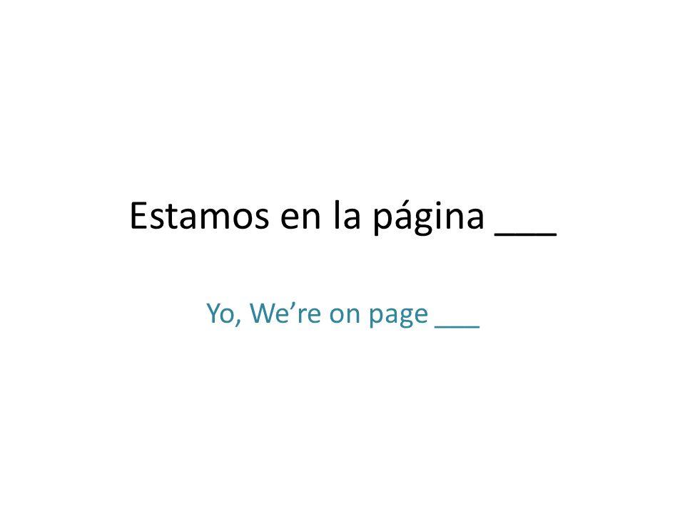 Estamos en la página ___ Yo, Were on page ___