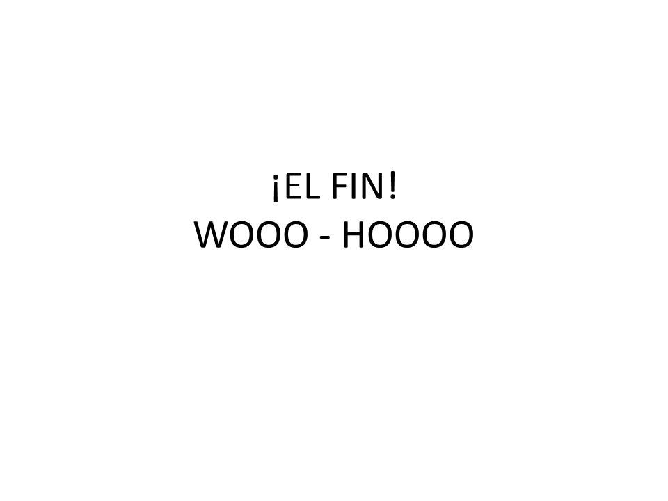 ¡EL FIN! WOOO - HOOOO