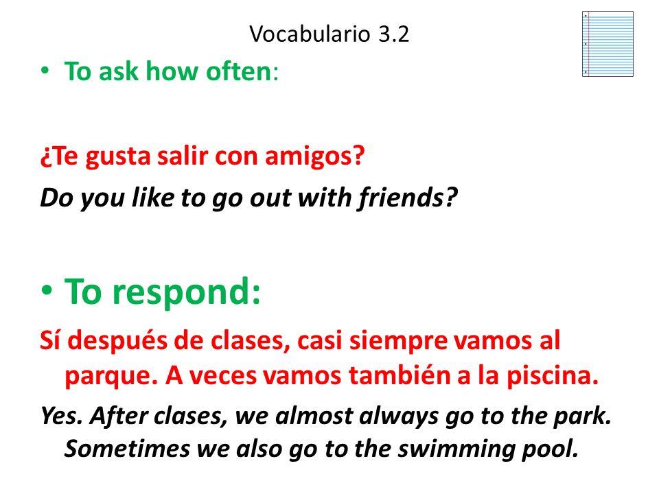 Vocabulario 3.2 To ask how often: ¿Con qué frecuencia vas a la playa? How often do you go to the beach? To respond: Casi nunca. No me gusta nadar. Har