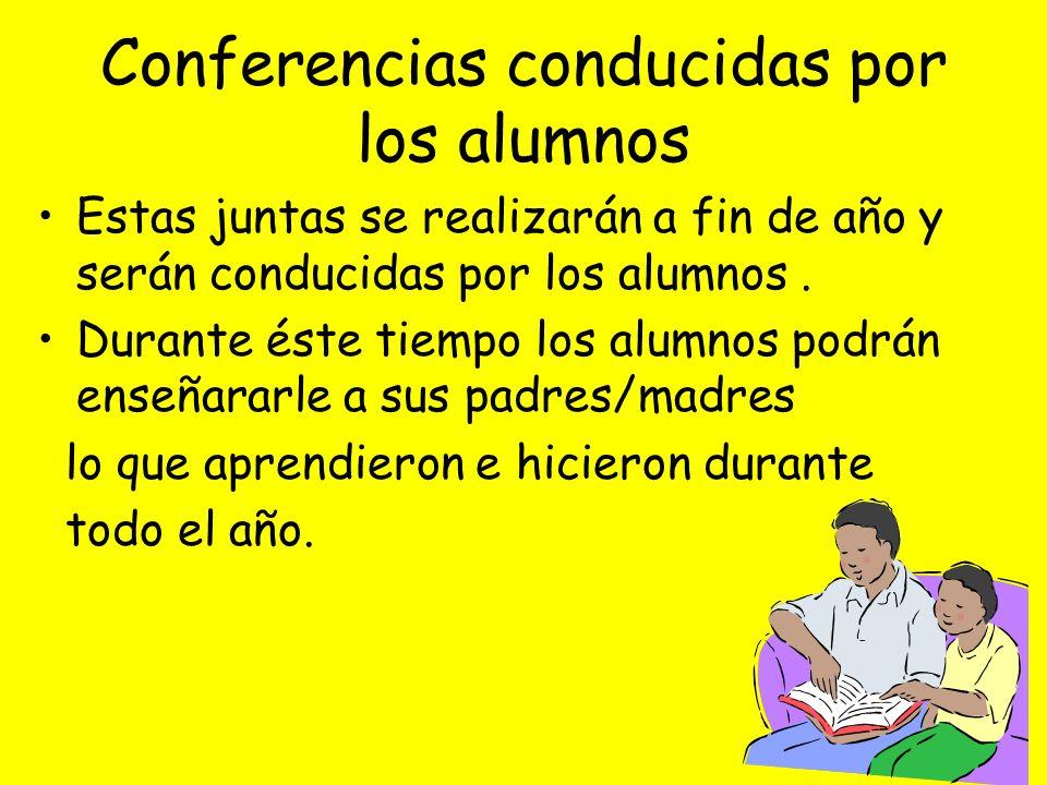 Conferencias conducidas por los alumnos Estas juntas se realizarán a fin de año y serán conducidas por los alumnos.
