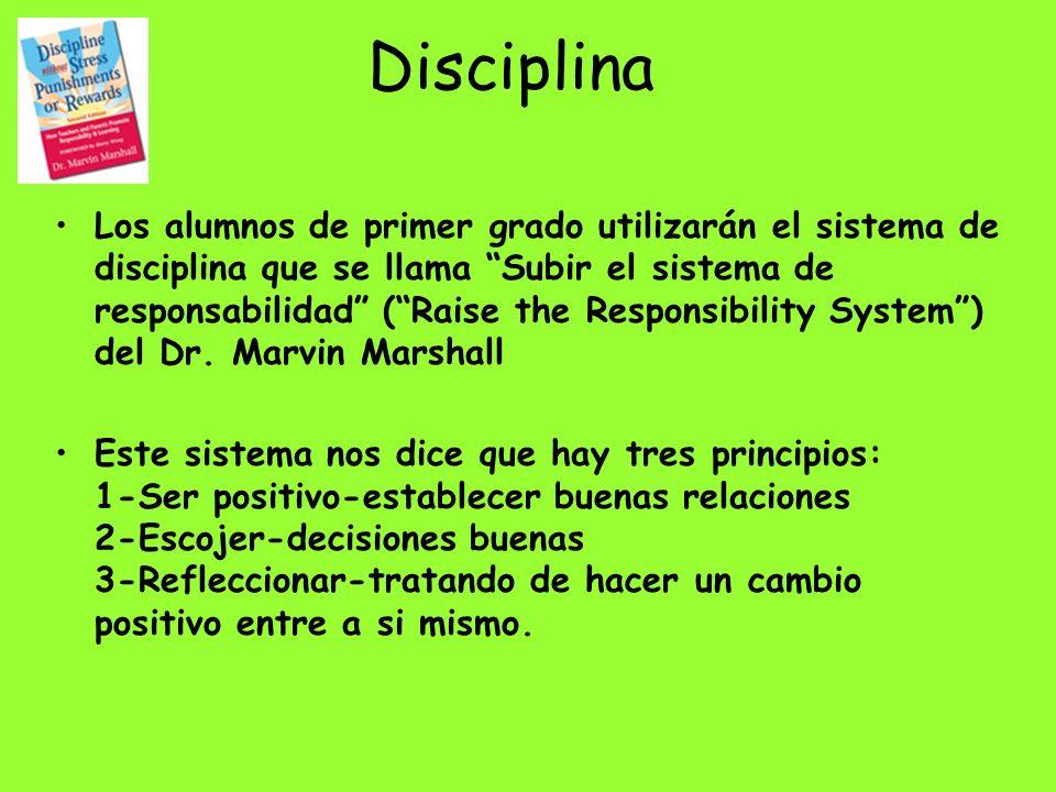 Disciplina Los alumnos de primer grado utilizarán el sistema de disciplina que se llama Subir el sistema de responsabilidad (Raise the Responsibility System) del Dr.