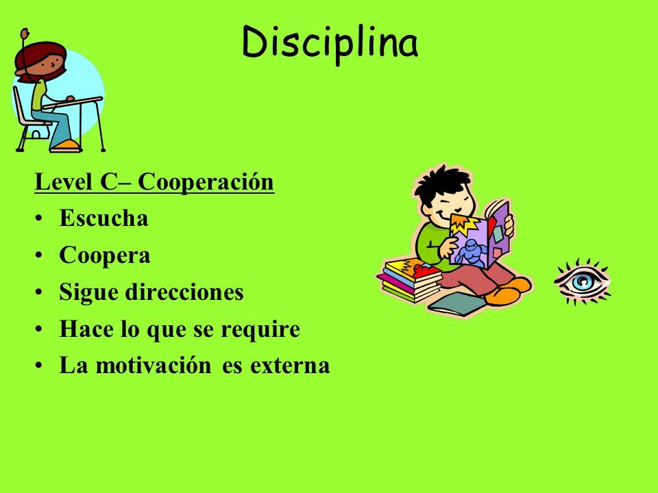 Disciplina Level C– Cooperación Escucha Coopera Sigue direcciones Hace lo que se require La motivación es externa