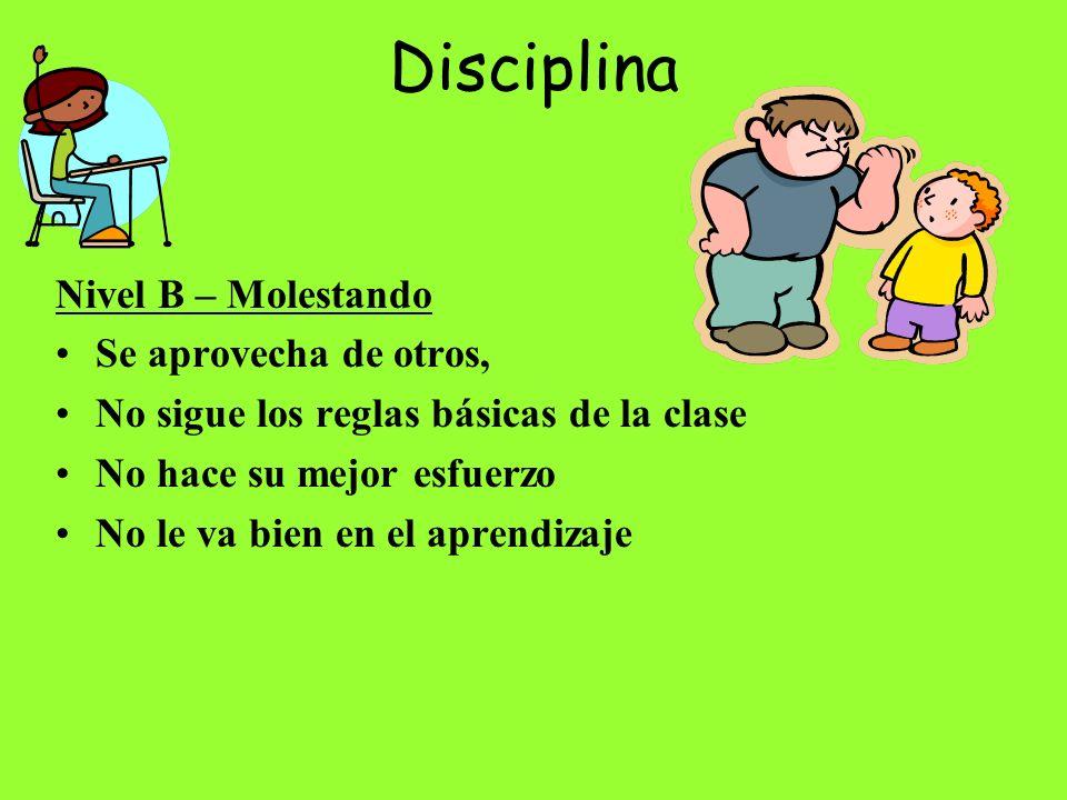 Disciplina Nivel B – Molestando Se aprovecha de otros, No sigue los reglas básicas de la clase No hace su mejor esfuerzo No le va bien en el aprendizaje
