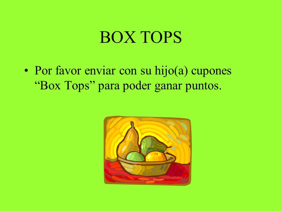 BOX TOPS Por favor enviar con su hijo(a) cupones Box Tops para poder ganar puntos.
