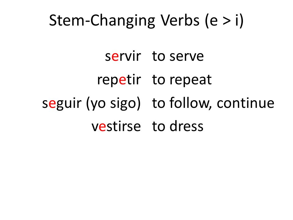 Stem-ChangingVerbs (e > i) Stem-Changing Verbs (e > i) servir repetir seguir (yo sigo) vestirse to serve to repeat to follow, continue to dress