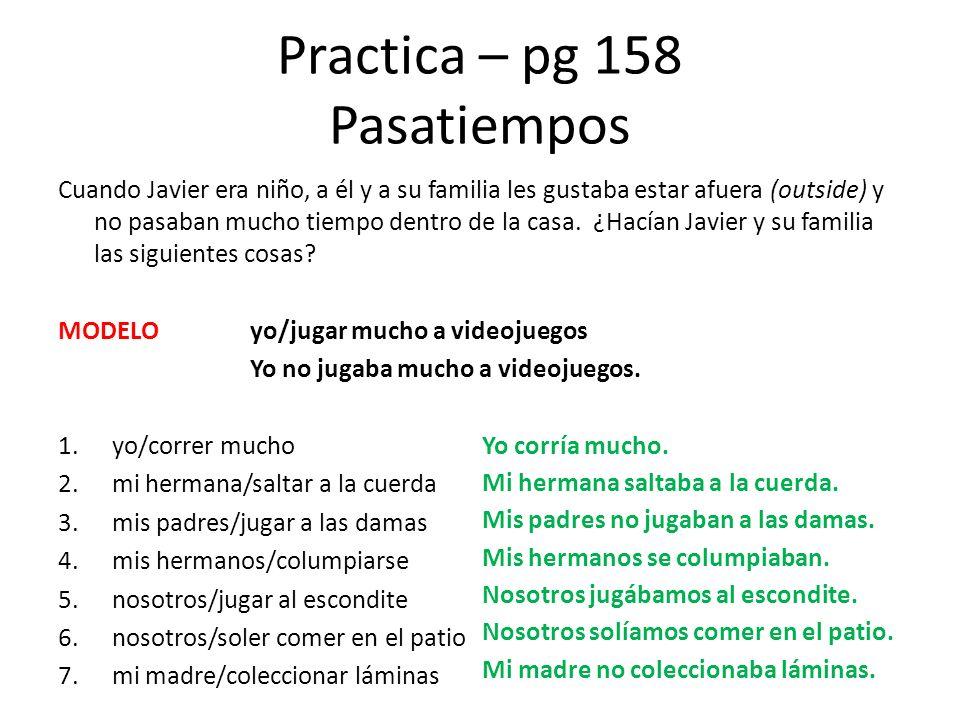 Practica – pg 158 Pasatiempos Cuando Javier era niño, a él y a su familia les gustaba estar afuera (outside) y no pasaban mucho tiempo dentro de la ca