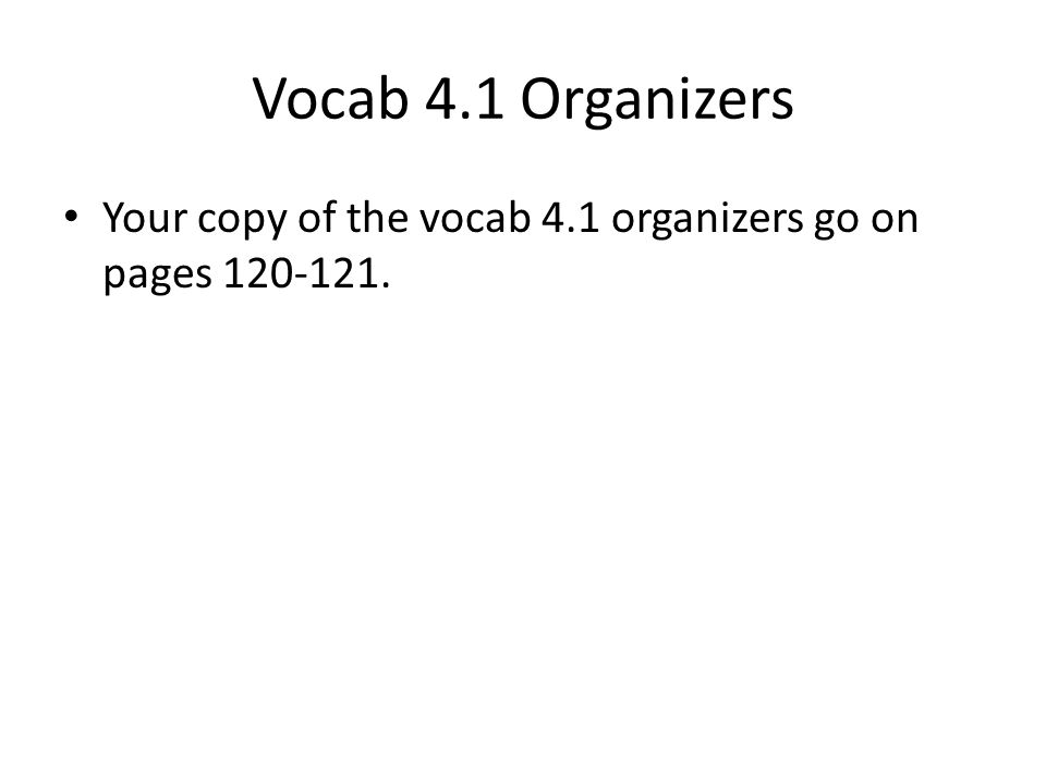 Vocab 4.1 Organizers Your copy of the vocab 4.1 organizers go on pages 120-121.