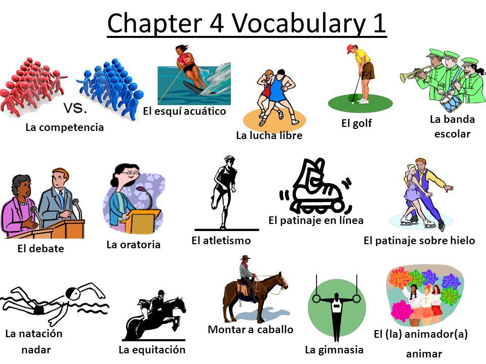 Chapter 4 Vocabulary 1 La competencia El esquí acuático La lucha libre El golf La banda escolar El debate La oratoria El atletismo El patinaje en líne
