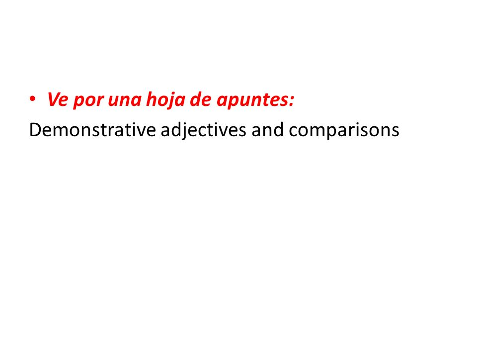 Ve por una hoja de apuntes: Demonstrative adjectives and comparisons