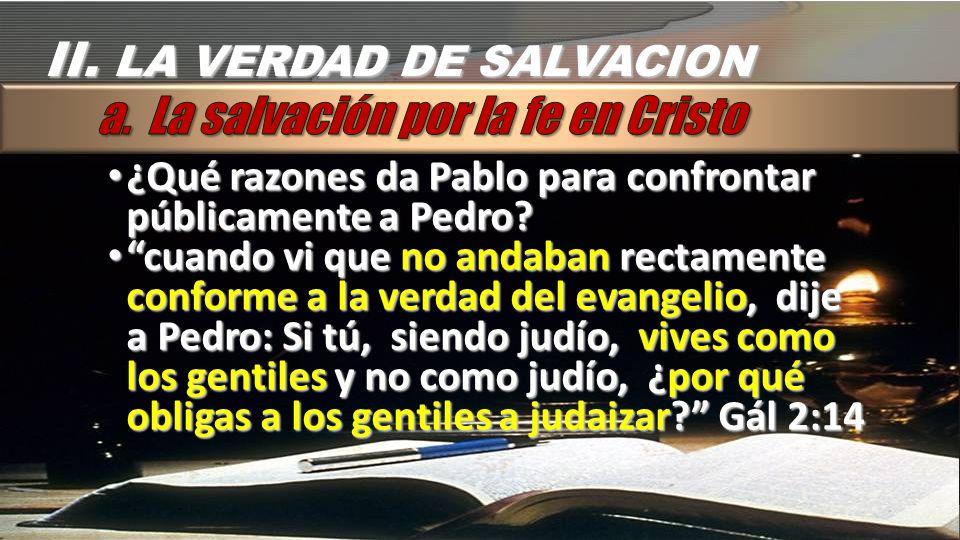 II. LA VERDAD DE SALVACION ¿Qué razones da Pablo para confrontar públicamente a Pedro? ¿Qué razones da Pablo para confrontar públicamente a Pedro? cua