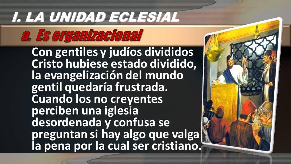 Con gentiles y judíos divididos Cristo hubiese estado dividido, la evangelización del mundo gentil quedaría frustrada.
