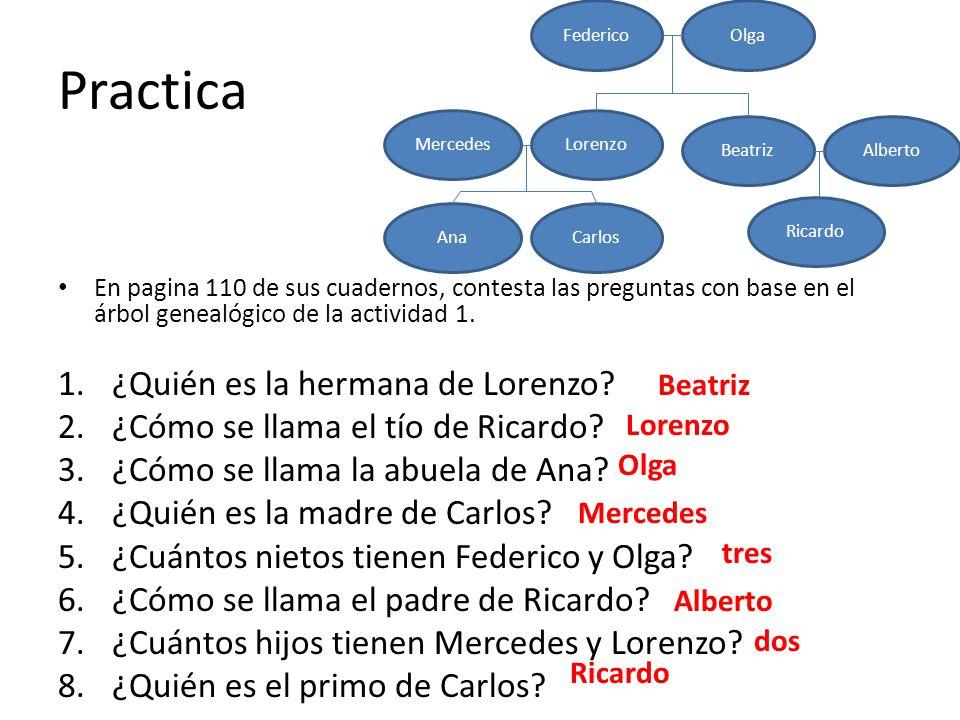 Practica En pagina 110 de sus cuadernos, contesta las preguntas con base en el árbol genealógico de la actividad 1. 1.¿Quién es la hermana de Lorenzo?