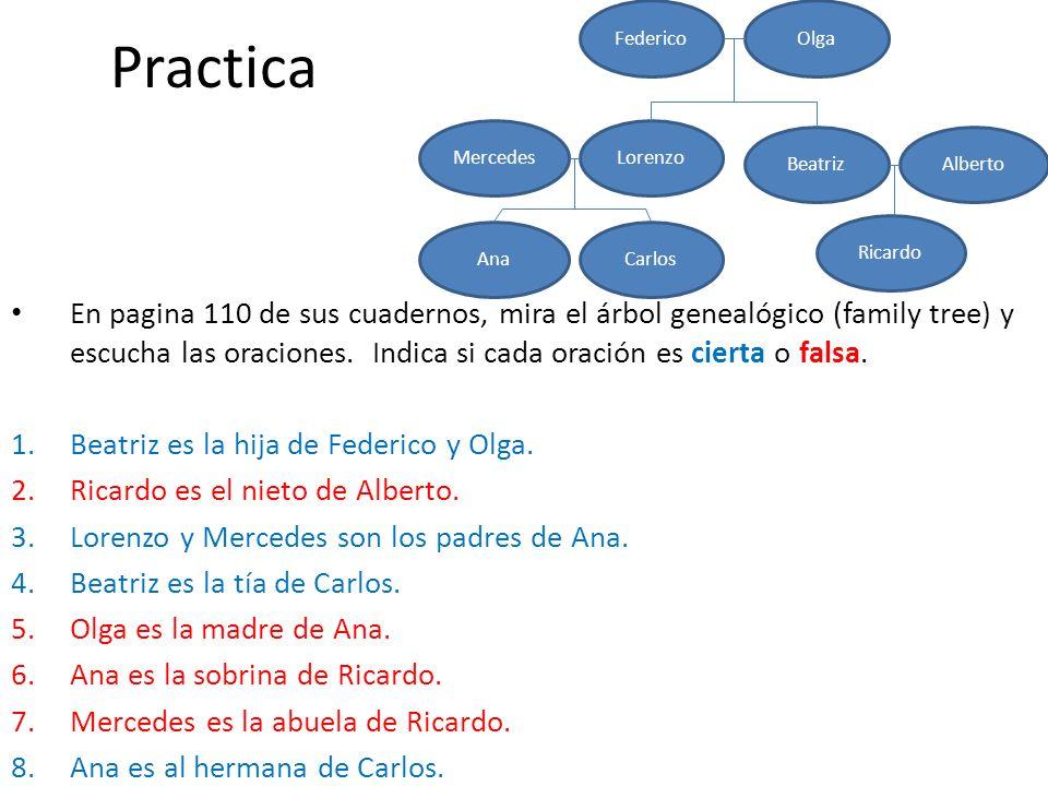 Practica En pagina 110 de sus cuadernos, mira el árbol genealógico (family tree) y escucha las oraciones. Indica si cada oración es cierta o falsa. 1.