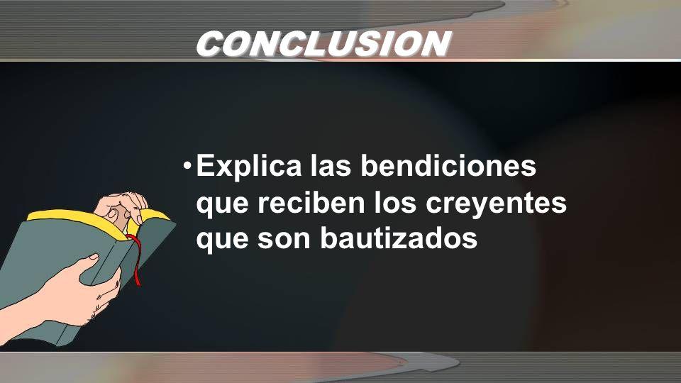 CONCLUSION Explica las bendiciones que reciben los creyentes que son bautizados