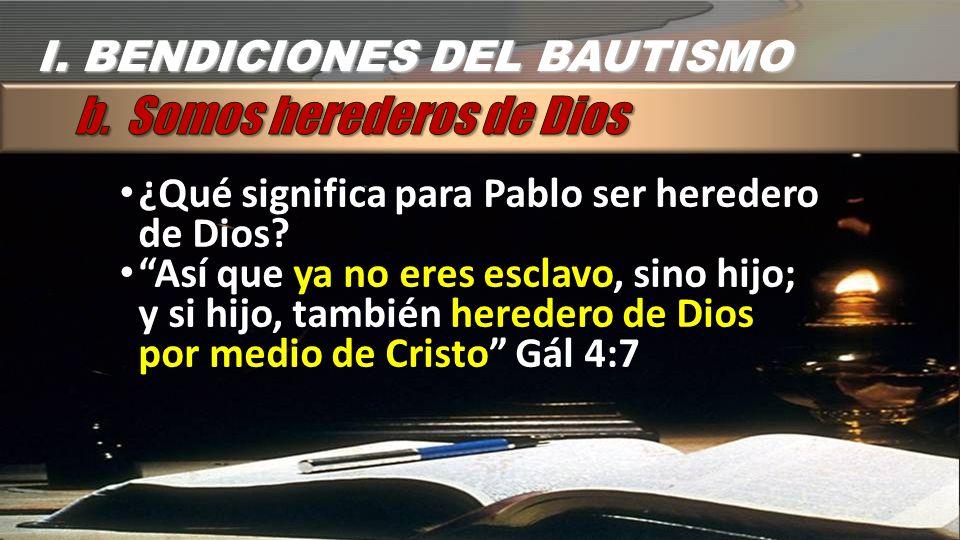 ¿Qué significa para Pablo ser heredero de Dios? Así que ya no eres esclavo, sino hijo; y si hijo, también heredero de Dios por medio de Cristo Gál 4:7