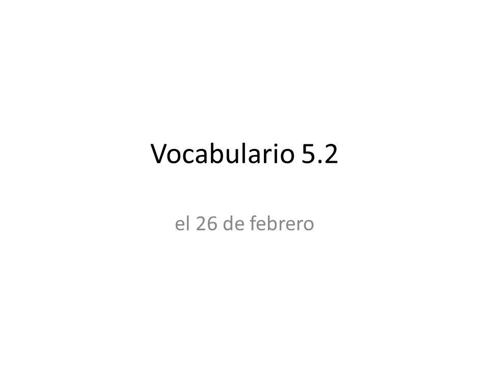 Vocabulario 5.2 el 26 de febrero