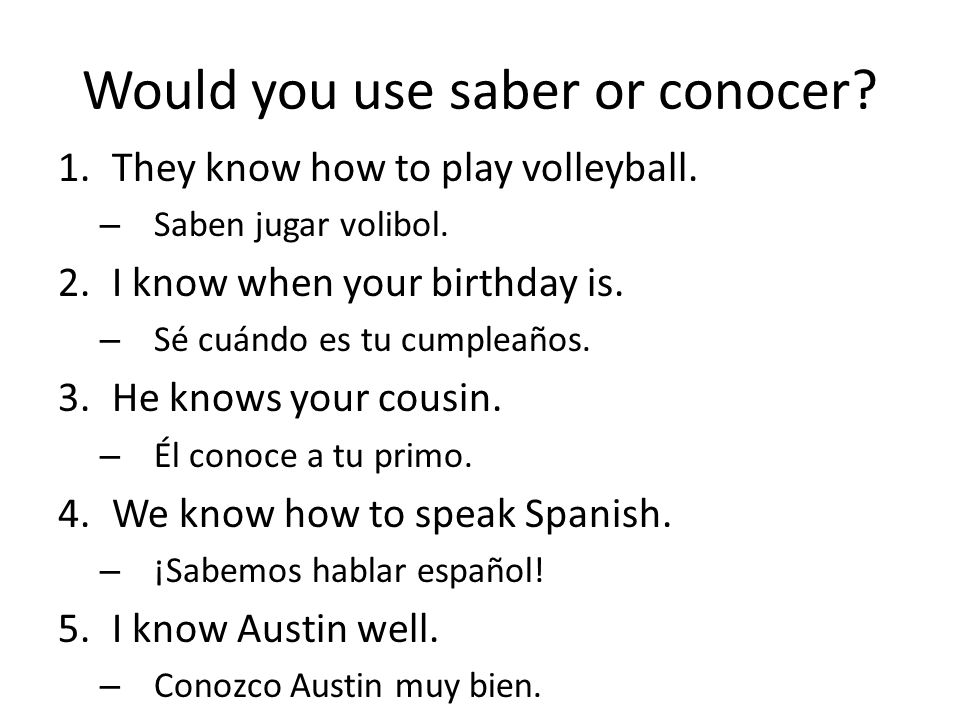 Would you use saber or conocer.1.They know how to play volleyball.