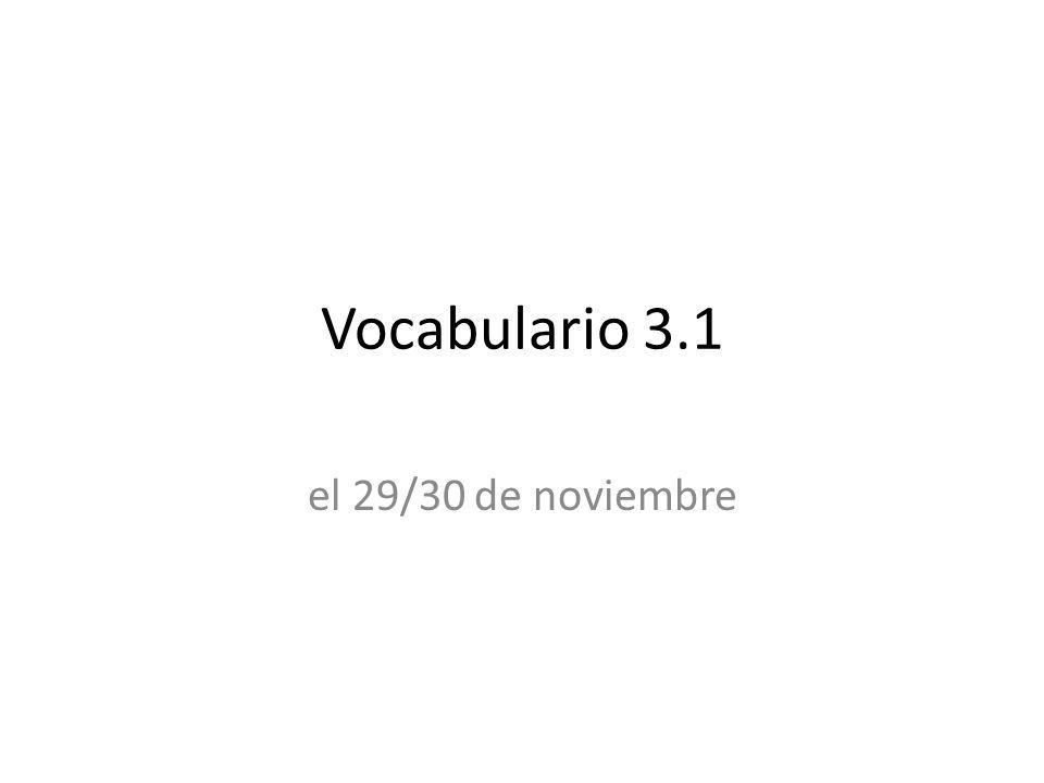 Vocabulario 3.1 el 29/30 de noviembre