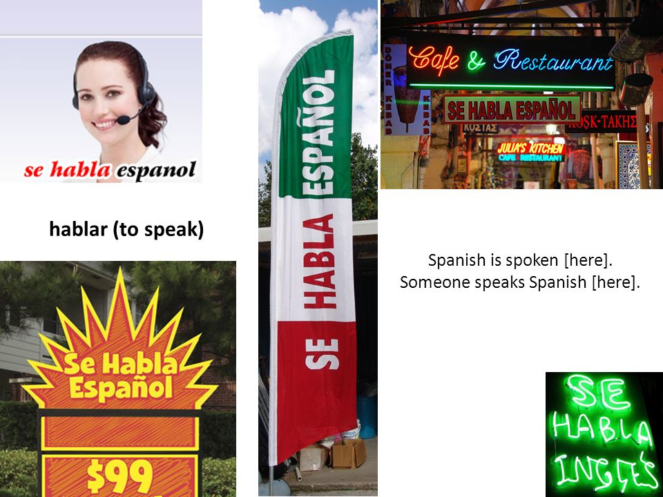 hablar (to speak) Spanish is spoken [here]. Someone speaks Spanish [here].