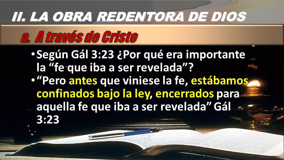 Según Gál 3:23 ¿Por qué era importante la fe que iba a ser revelada? Pero antes que viniese la fe, estábamos confinados bajo la ley, encerrados para a