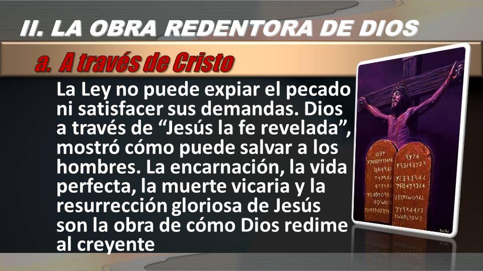 La Ley no puede expiar el pecado ni satisfacer sus demandas. Dios a través de Jesús la fe revelada, mostró cómo puede salvar a los hombres. La encarna