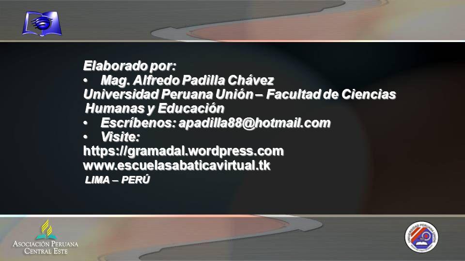 Elaborado por: Mag. Alfredo Padilla ChávezMag. Alfredo Padilla Chávez Universidad Peruana Unión – Facultad de Ciencias Humanas y Educación Escríbenos: