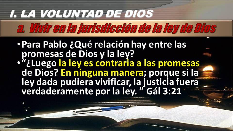 I. LA VOLUNTAD DE DIOS Para Pablo ¿Qué relación hay entre las promesas de Dios y la ley? ¿Luego la ley es contraria a las promesas de Dios? En ninguna