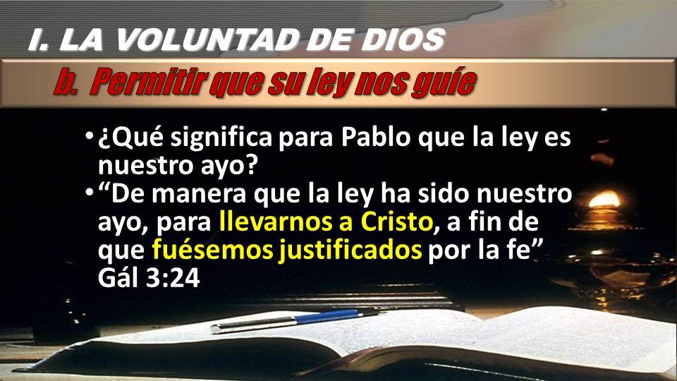 ¿Qué significa para Pablo que la ley es nuestro ayo? De manera que la ley ha sido nuestro ayo, para llevarnos a Cristo, a fin de que fuésemos justific