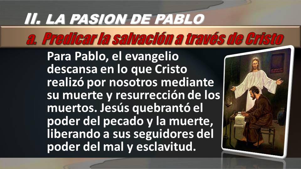 Para Pablo, el evangelio descansa en lo que Cristo realizó por nosotros mediante su muerte y resurrección de los muertos.