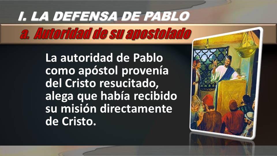 La autoridad de Pablo como apóstol provenía del Cristo resucitado, alega que había recibido su misión directamente de Cristo.