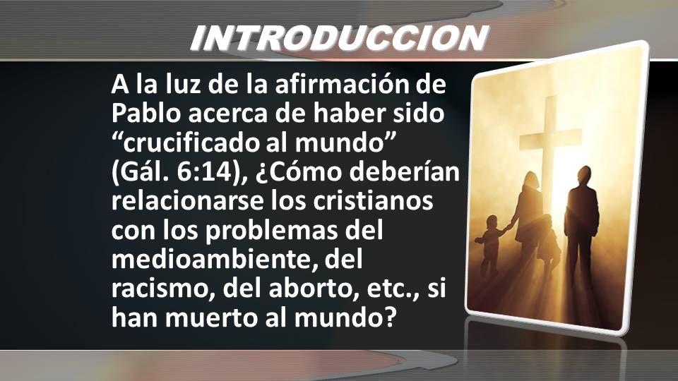INTRODUCCION A la luz de la afirmación de Pablo acerca de haber sido crucificado al mundo (Gál.