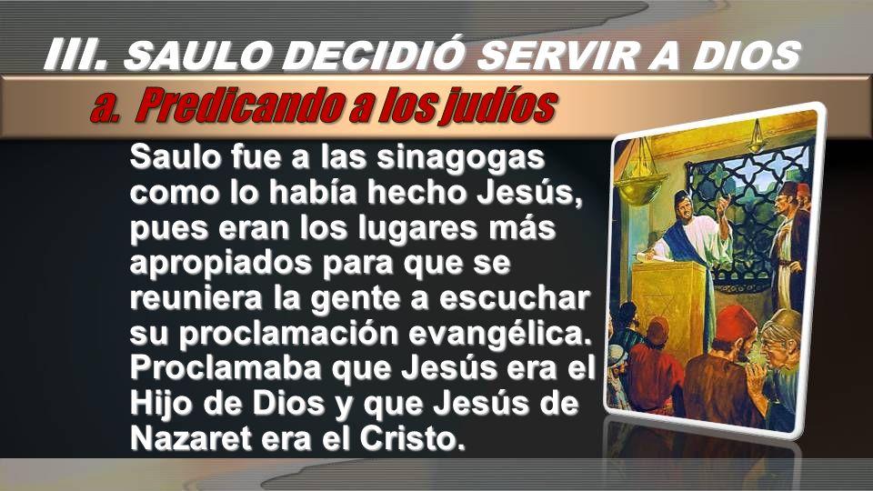 Saulo fue a las sinagogas como lo había hecho Jesús, pues eran los lugares más apropiados para que se reuniera la gente a escuchar su proclamación eva