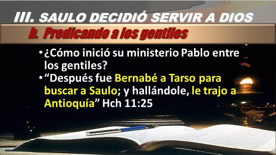 ¿Cómo inició su ministerio Pablo entre los gentiles? Después fue Bernabé a Tarso para buscar a Saulo; y hallándole, le trajo a Antioquía Hch 11:25