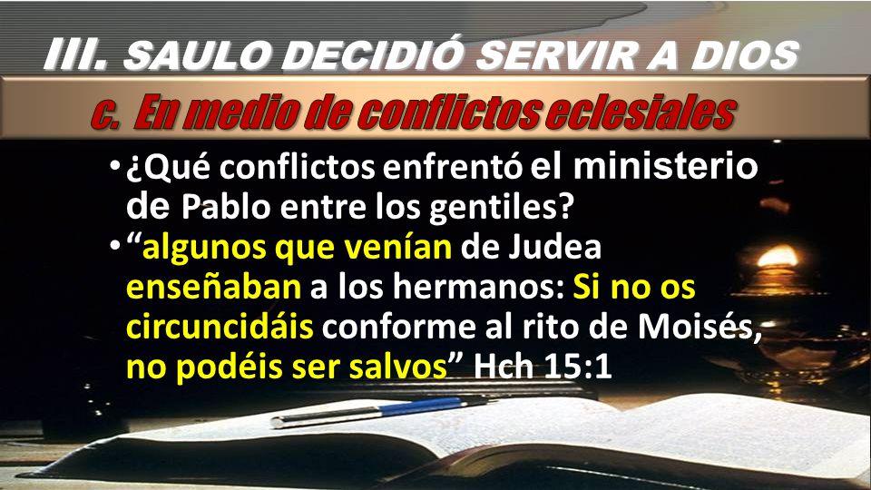 ¿Qué conflictos enfrentó el ministerio de Pablo entre los gentiles? algunos que venían de Judea enseñaban a los hermanos: Si no os circuncidáis confor