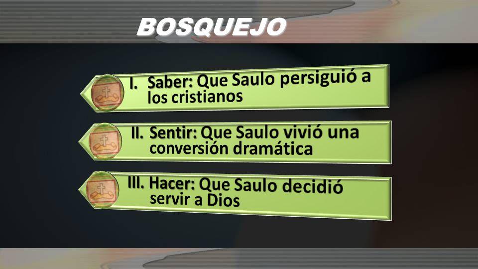 I.SAULO PERSIGUIÓ A LOS CRISTIANOS ¿Por qué razón Saulo perseguía a los cristianos.
