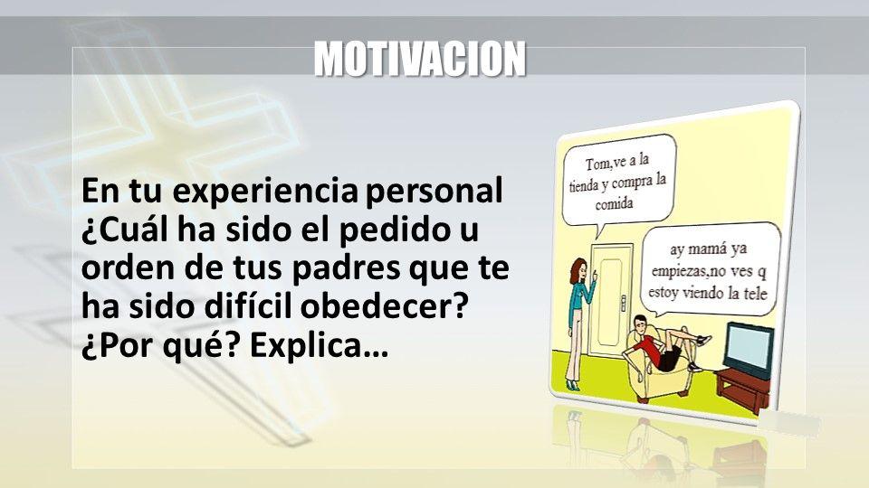 MOTIVACION En tu experiencia personal ¿Cuál ha sido el pedido u orden de tus padres que te ha sido difícil obedecer.