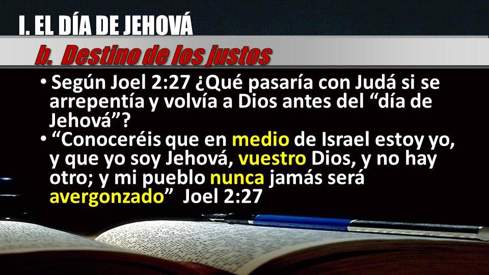 Según Joel 2:27 ¿Qué pasaría con Judá si se arrepentía y volvía a Dios antes del día de Jehová? Conoceréis que en medio de Israel estoy yo, y que yo s