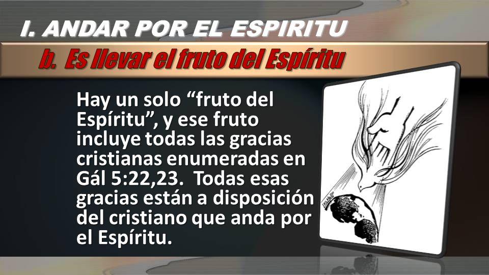 Hay un solo fruto del Espíritu, y ese fruto incluye todas las gracias cristianas enumeradas en Gál 5:22,23. Todas esas gracias están a disposición del