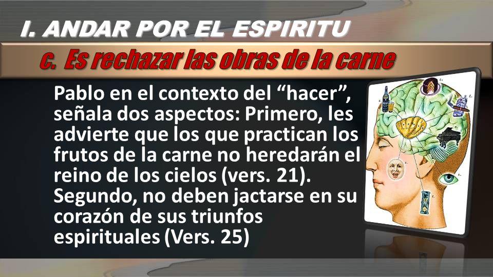 Pablo en el contexto del hacer, señala dos aspectos: Primero, les advierte que los que practican los frutos de la carne no heredarán el reino de los c