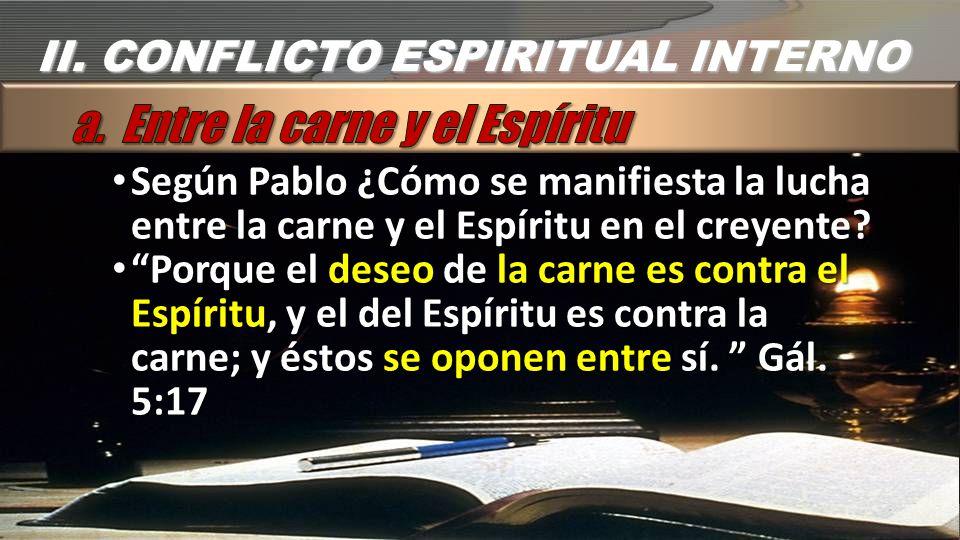 Según Pablo ¿Cómo se manifiesta la lucha entre la carne y el Espíritu en el creyente? Según Pablo ¿Cómo se manifiesta la lucha entre la carne y el Esp