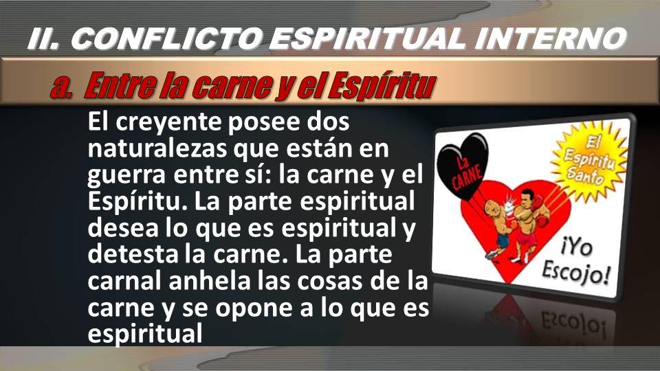 El creyente posee dos naturalezas que están en guerra entre sí: la carne y el Espíritu. La parte espiritual desea lo que es espiritual y detesta la ca