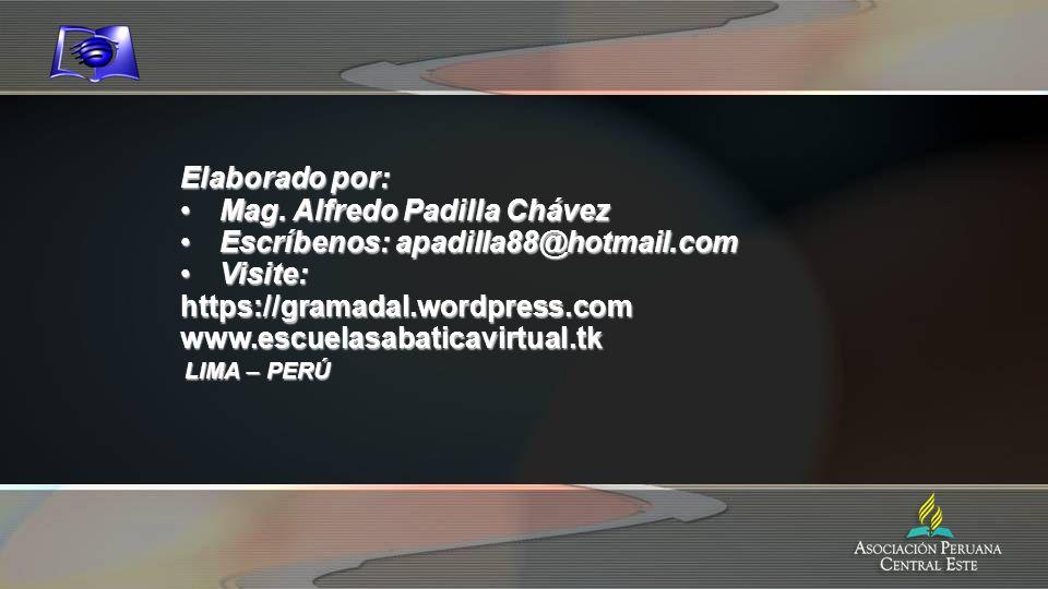 Elaborado por: Mag. Alfredo Padilla ChávezMag. Alfredo Padilla Chávez Escríbenos: apadilla88@hotmail.comEscríbenos: apadilla88@hotmail.com Visite:Visi